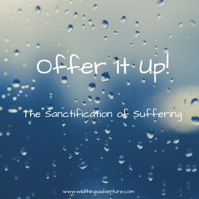 Offer It Up! Lent, Suffering, and Sacrifice